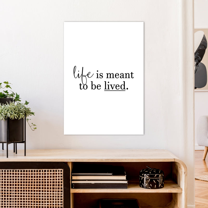 Life Is Meant To Be Lived  Art Print by Pixy Paper A1 Black Frame