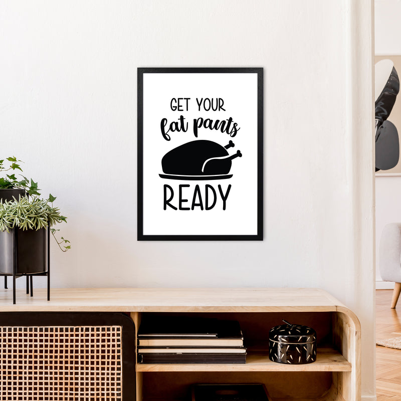Get Your Fat Pants Ready  Art Print by Pixy Paper A2 White Frame