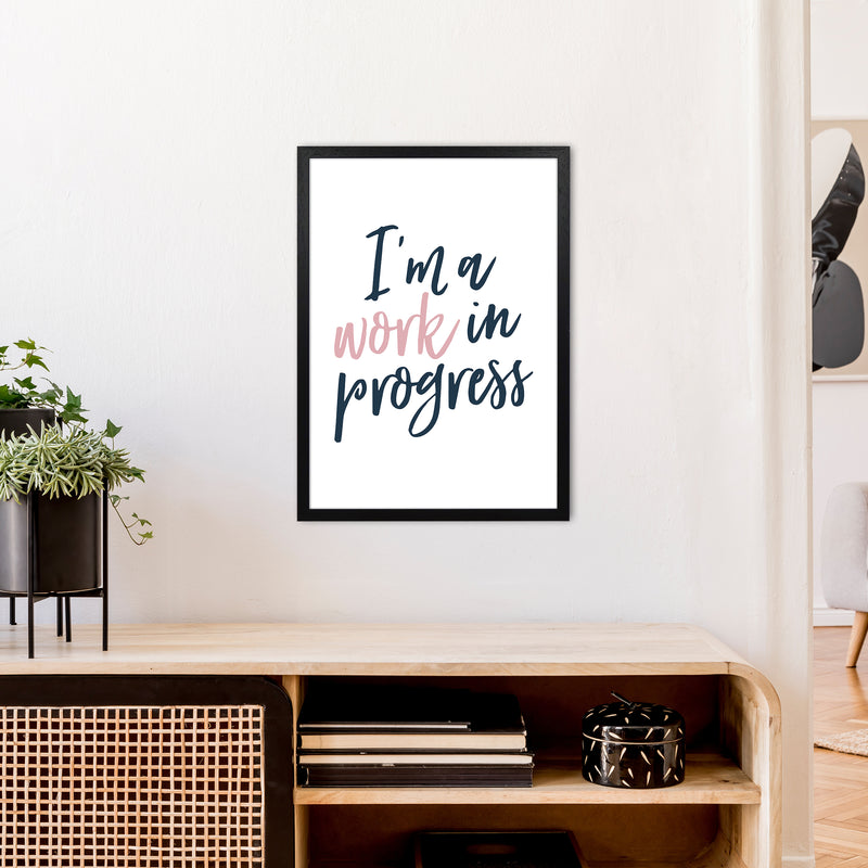 I'M A Work In Progress  Art Print by Pixy Paper A2 White Frame