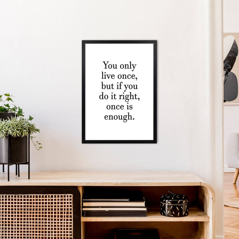 You Only Live Once  Art Print by Pixy Paper A2 White Frame