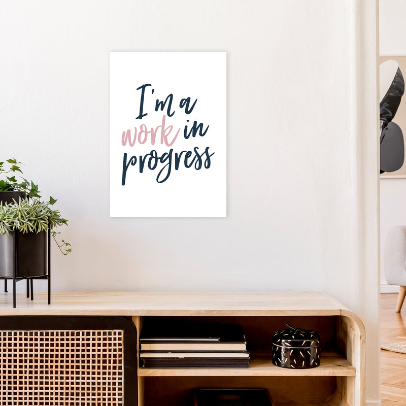 I'M A Work In Progress  Art Print by Pixy Paper A2 Black Frame