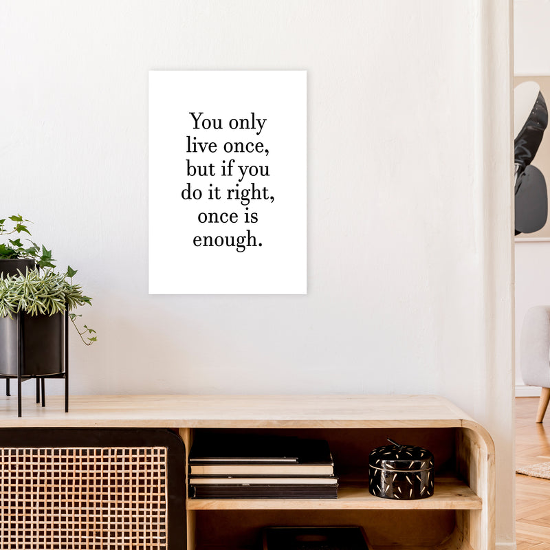 You Only Live Once  Art Print by Pixy Paper A2 Black Frame
