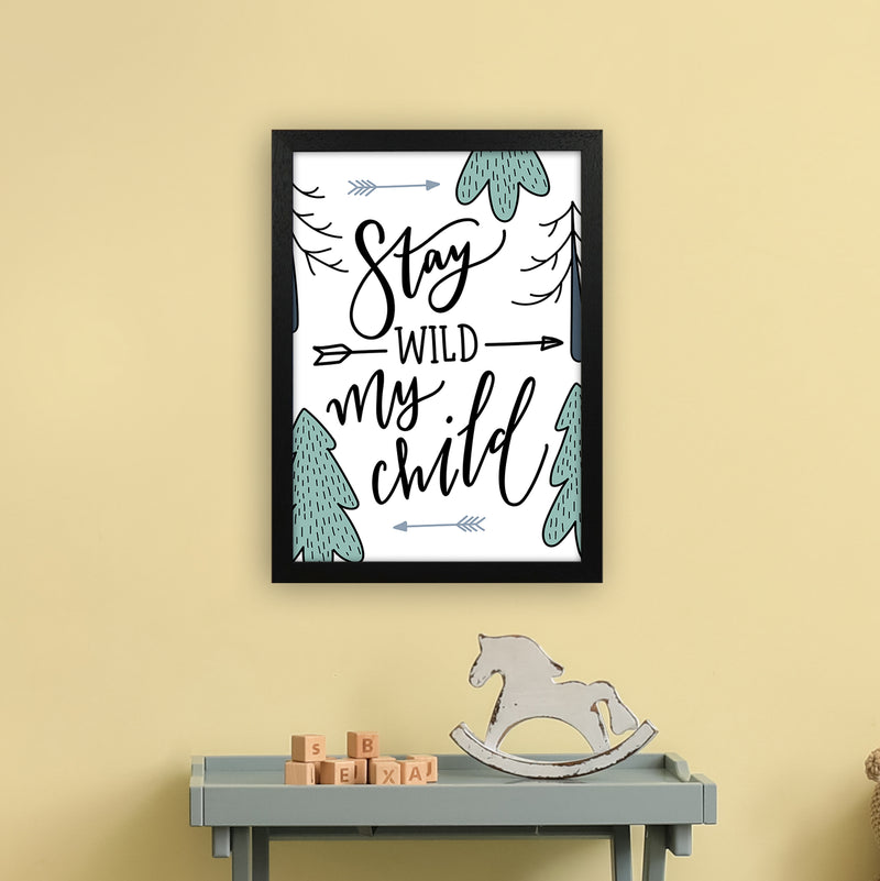 Stay Wild My Child  Art Print by Pixy Paper A3 White Frame
