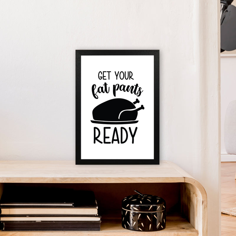 Get Your Fat Pants Ready  Art Print by Pixy Paper A3 White Frame