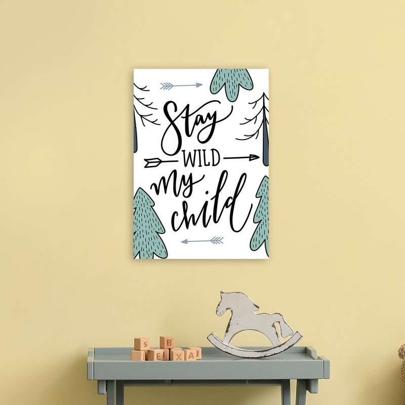 Stay Wild My Child  Art Print by Pixy Paper A3 Black Frame