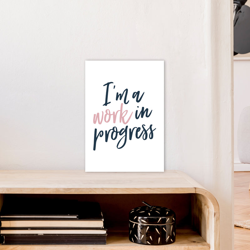 I'M A Work In Progress  Art Print by Pixy Paper A3 Black Frame