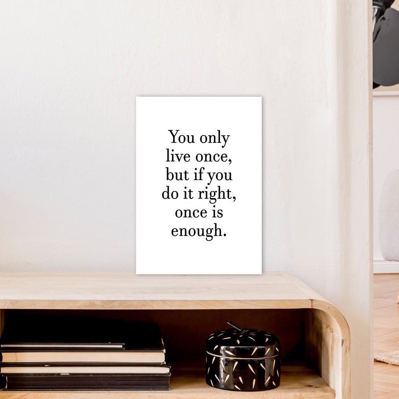 You Only Live Once  Art Print by Pixy Paper A3 Black Frame
