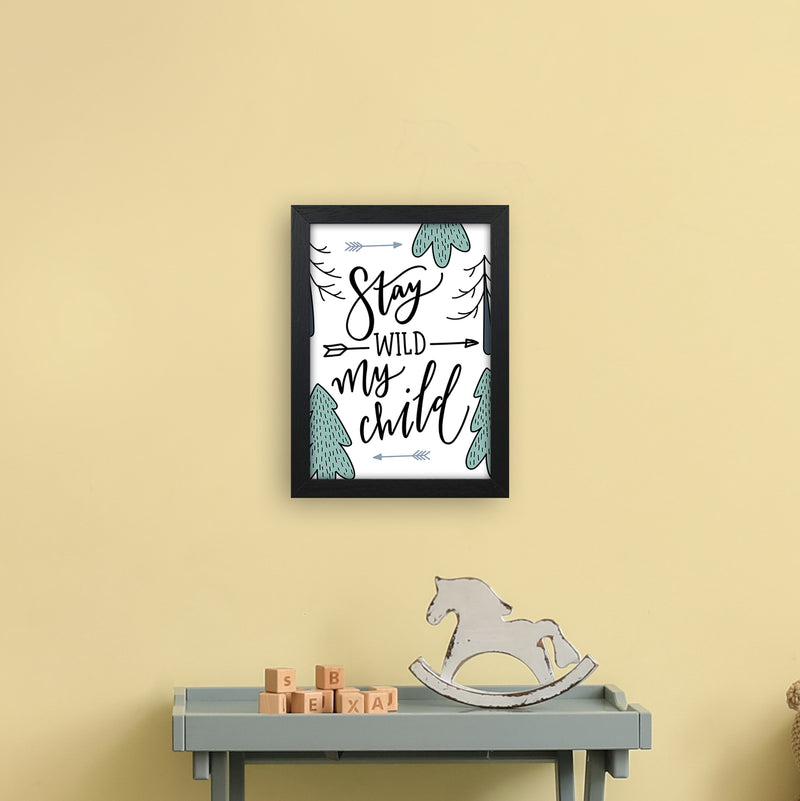 Stay Wild My Child  Art Print by Pixy Paper A4 White Frame