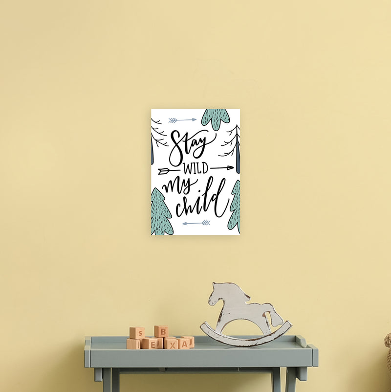 Stay Wild My Child  Art Print by Pixy Paper A4 Black Frame