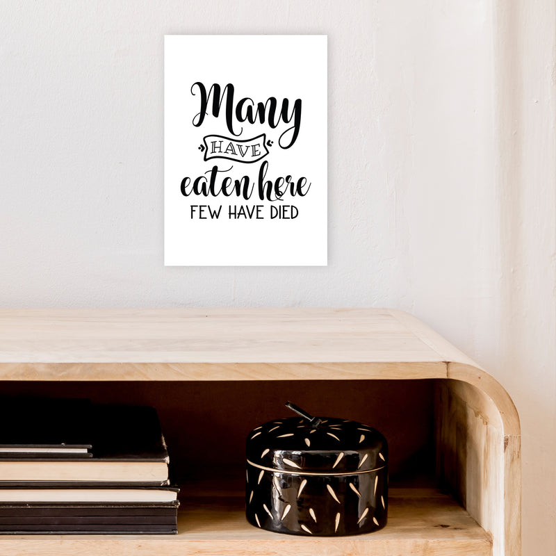 Many Have Eaten Here Few Have Died  Art Print by Pixy Paper A4 Black Frame