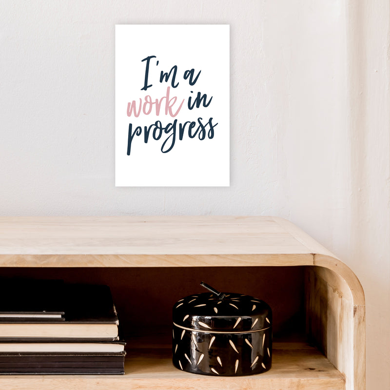 I'M A Work In Progress  Art Print by Pixy Paper A4 Black Frame