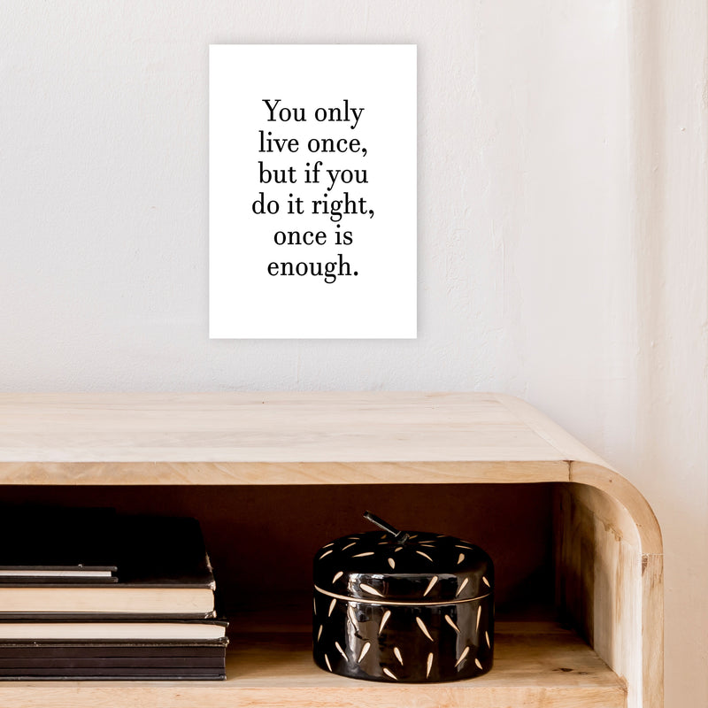 You Only Live Once  Art Print by Pixy Paper A4 Black Frame