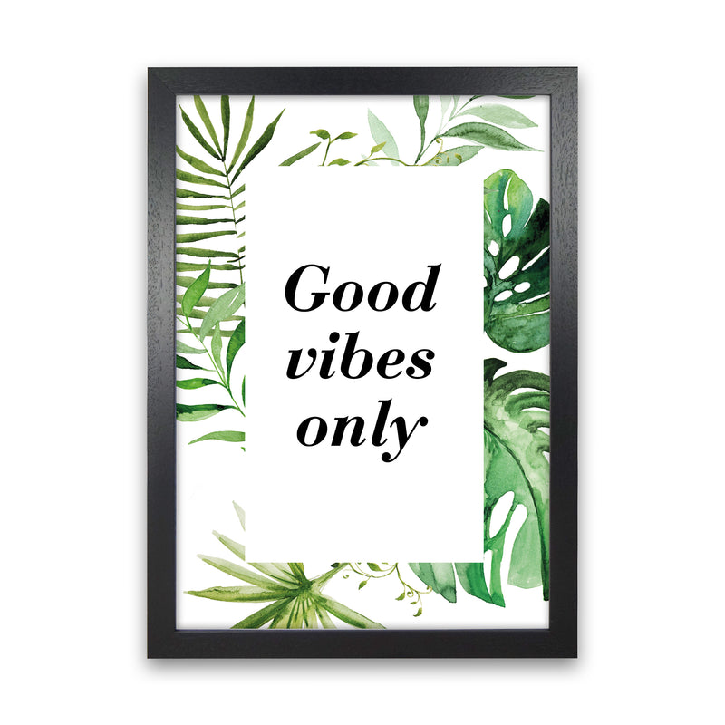 Good Vibes Only Exotic  Art Print by Pixy Paper Black Grain