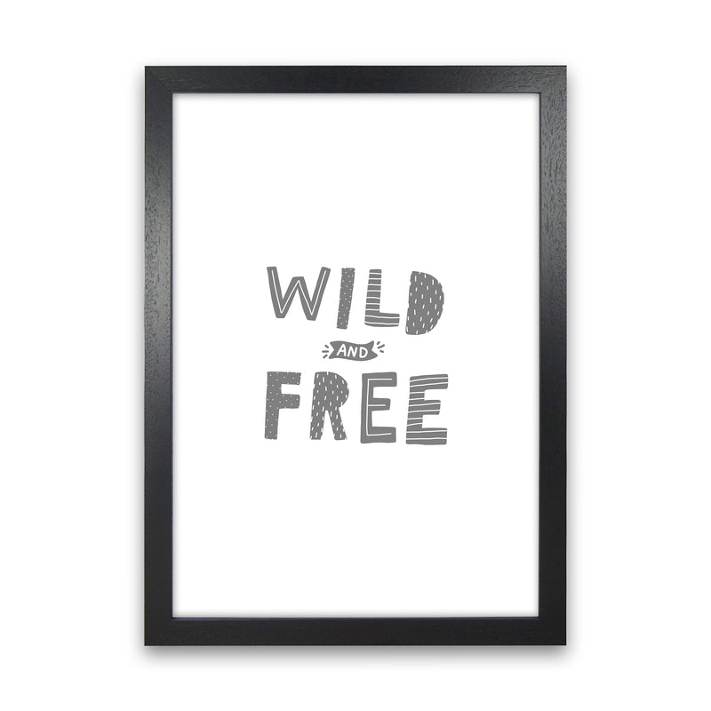 Wild And Free Grey Super Scandi  Art Print by Pixy Paper Black Grain