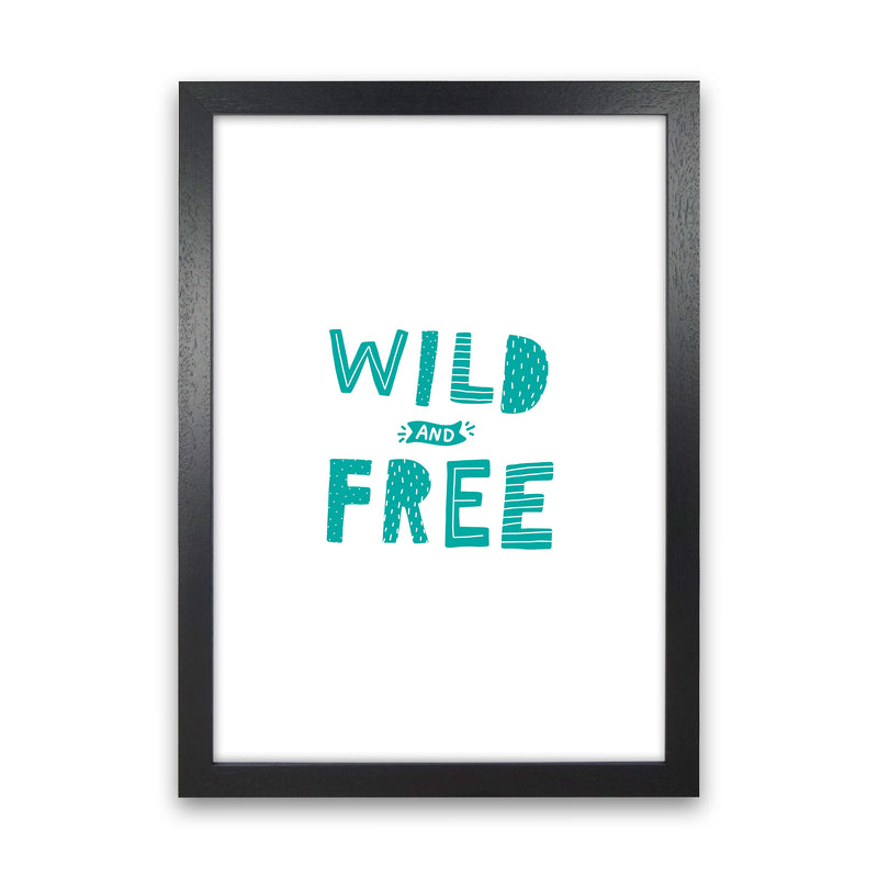 Wild And Free Teal Super Scandi  Art Print by Pixy Paper Black Grain