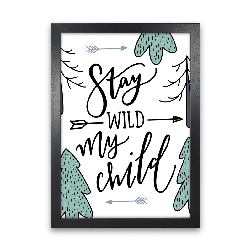 Stay Wild My Child  Art Print by Pixy Paper Black Grain