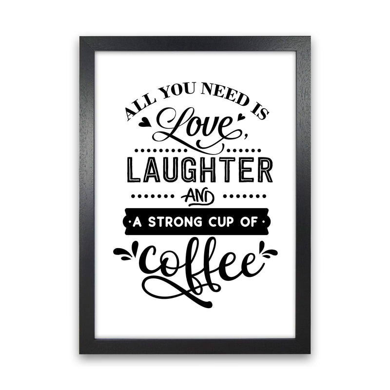 All You Need Is Love And Coffee  Art Print by Pixy Paper Black Grain