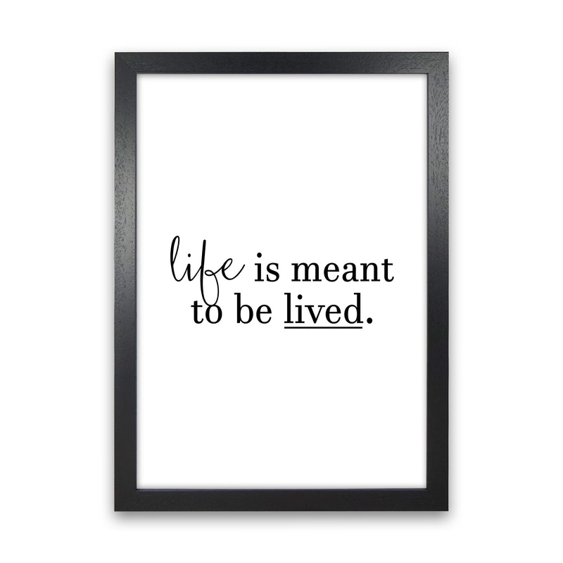 Life Is Meant To Be Lived  Art Print by Pixy Paper Black Grain