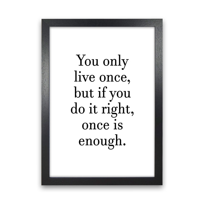 You Only Live Once  Art Print by Pixy Paper Black Grain