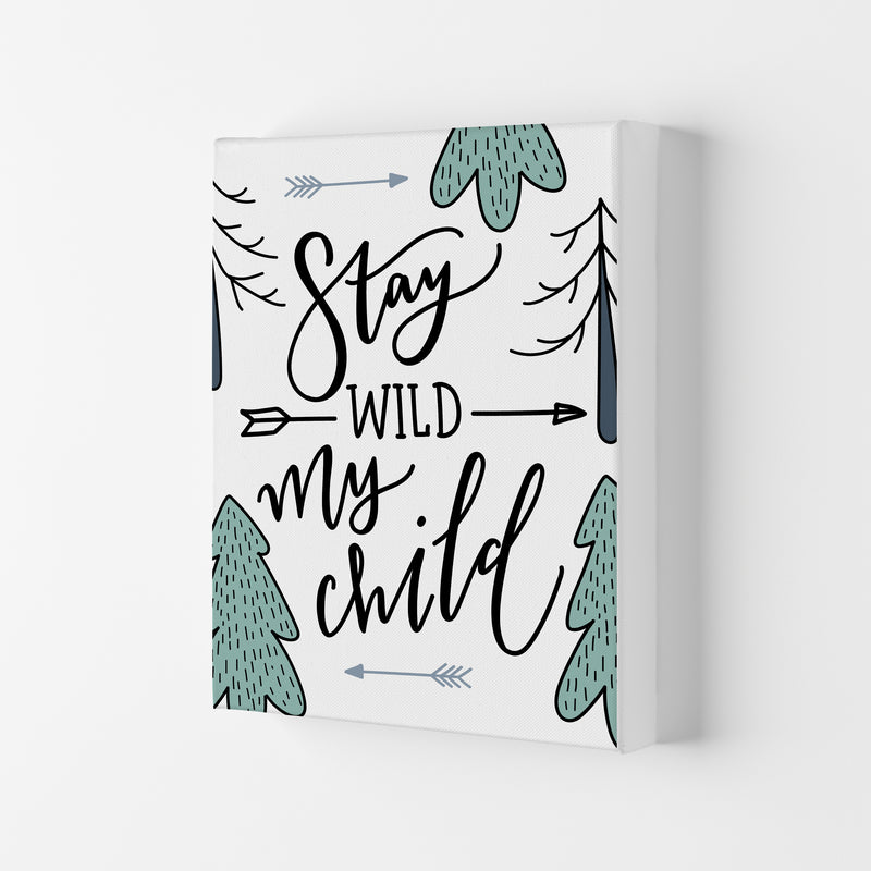 Stay Wild My Child  Art Print by Pixy Paper Canvas