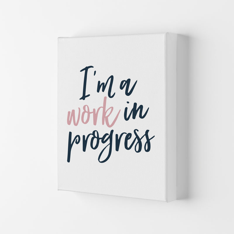 I'M A Work In Progress  Art Print by Pixy Paper Canvas