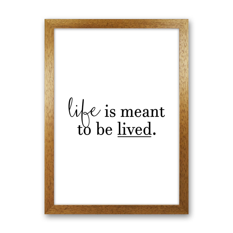 Life Is Meant To Be Lived  Art Print by Pixy Paper Oak Grain
