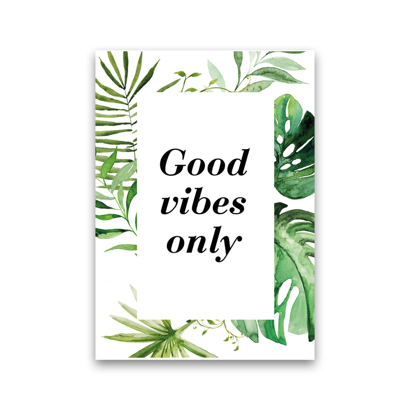 Good Vibes Only Exotic  Art Print by Pixy Paper Print Only