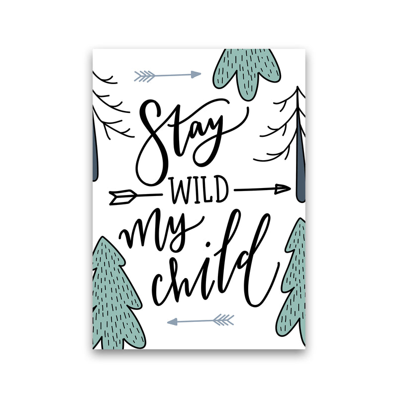Stay Wild My Child  Art Print by Pixy Paper Print Only