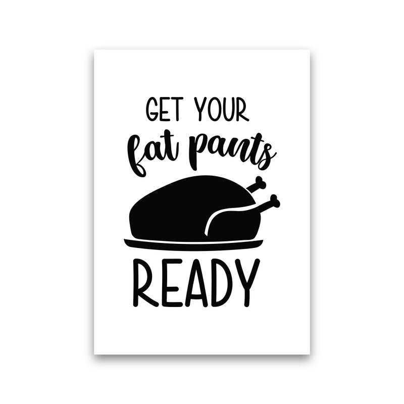 Get Your Fat Pants Ready  Art Print by Pixy Paper Print Only