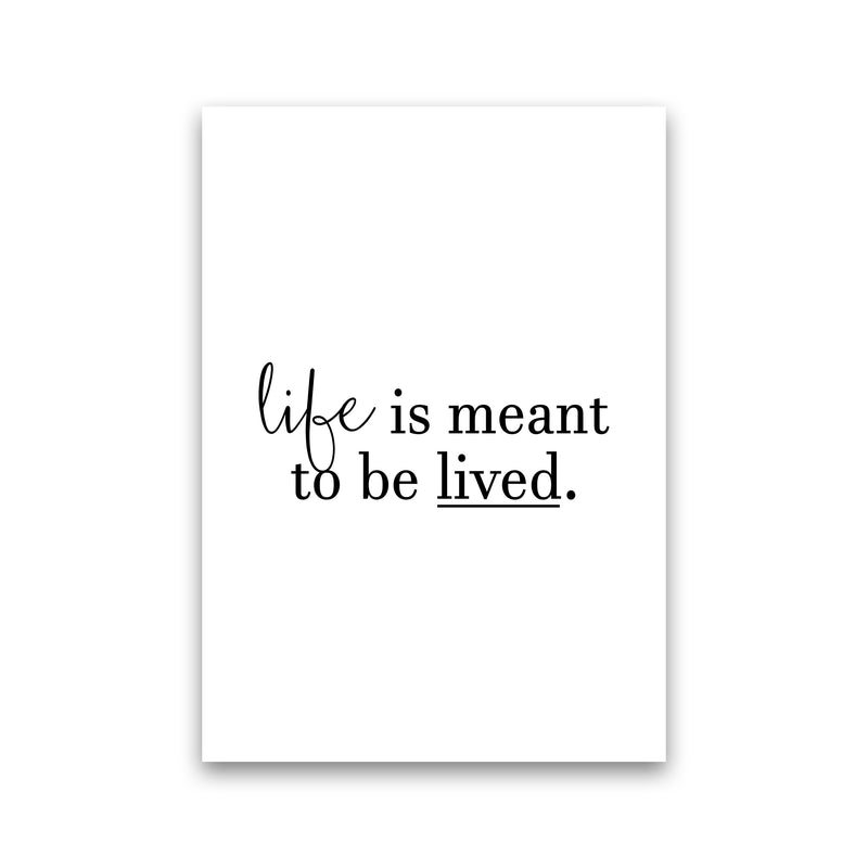 Life Is Meant To Be Lived  Art Print by Pixy Paper Print Only