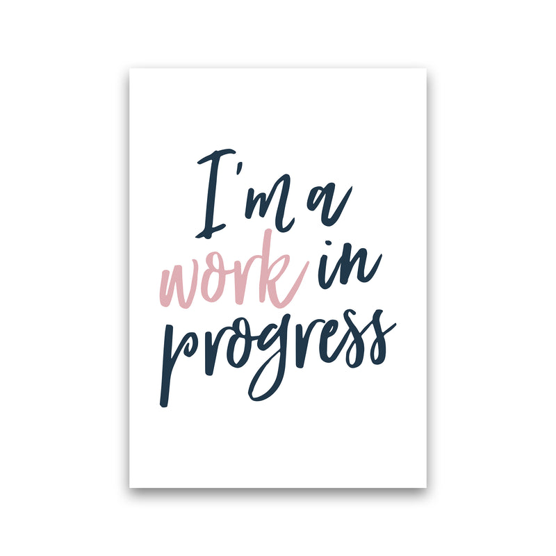 I'M A Work In Progress  Art Print by Pixy Paper Print Only
