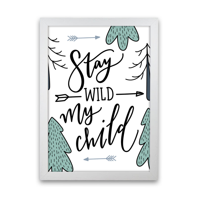 Stay Wild My Child  Art Print by Pixy Paper White Grain