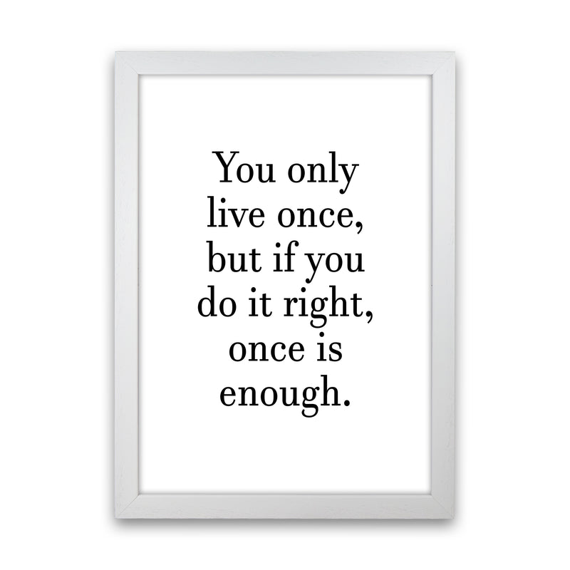 You Only Live Once  Art Print by Pixy Paper White Grain