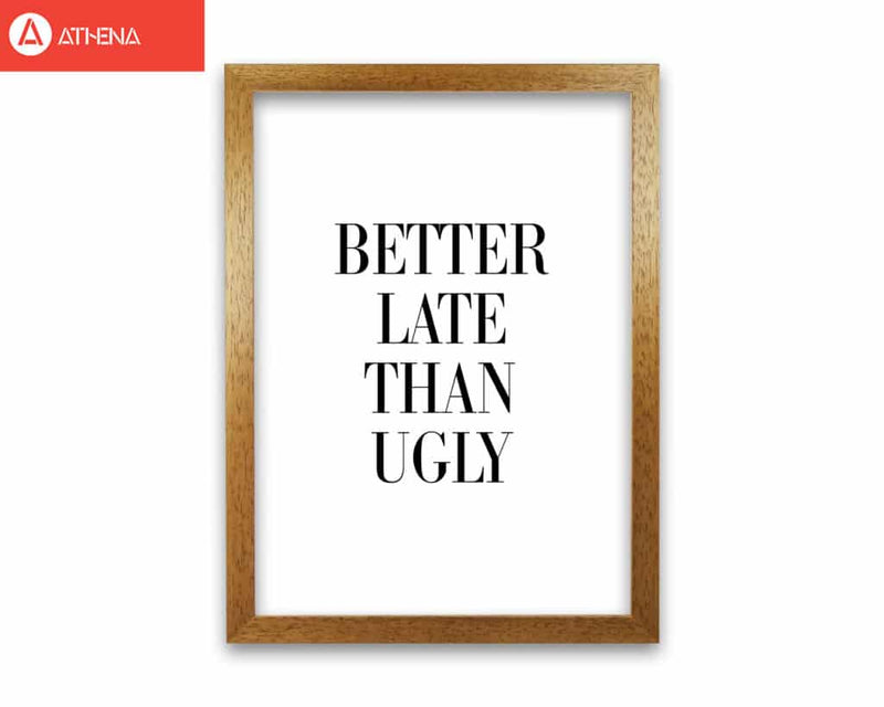 Better late than ugly modern fine art print, framed typography wall art