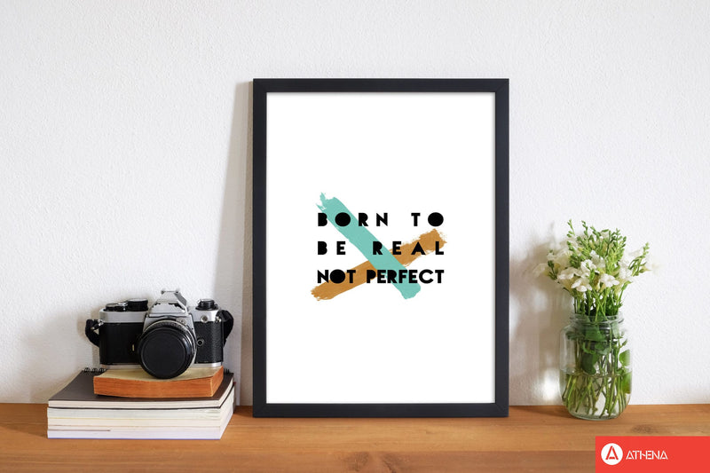 Born to be real not perfect fine art print by orara studio