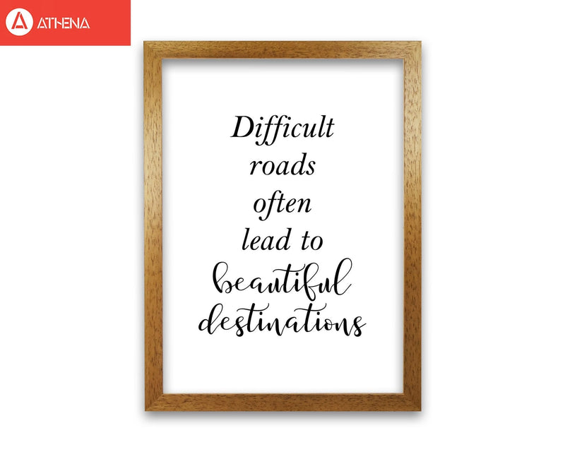Difficult roads lead to beautiful destinations modern fine art print, framed typography wall art
