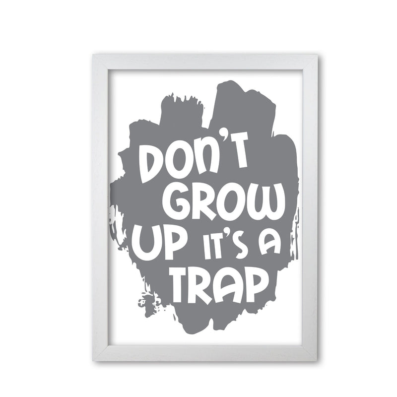 Don't Grow Up It's A Trap Grey Framed Typography Wall Art Print
