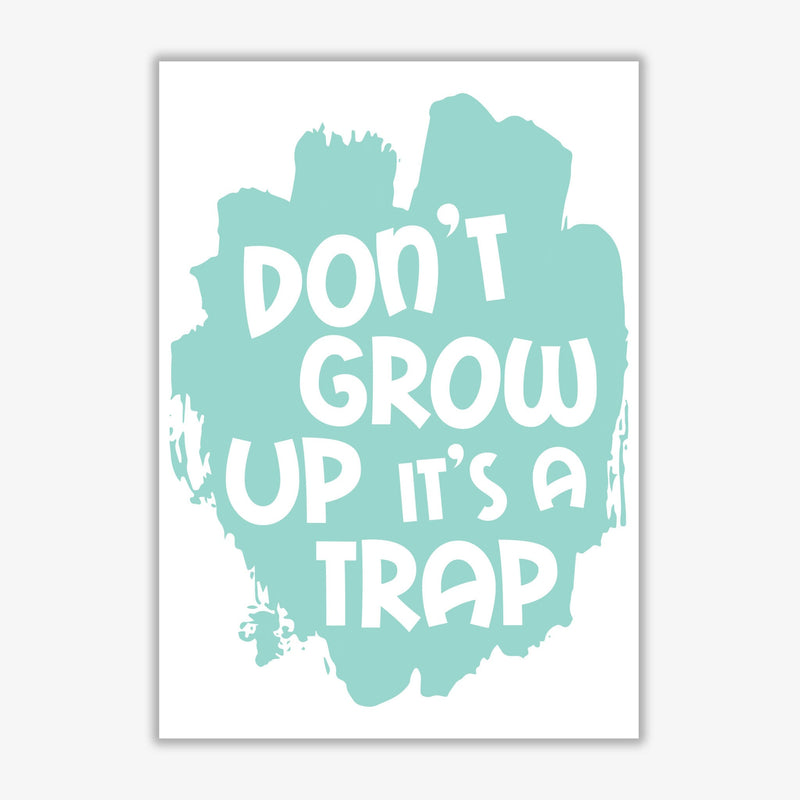 Don't Grow Up It's A Trap Mint Framed Typography Wall Art Print
