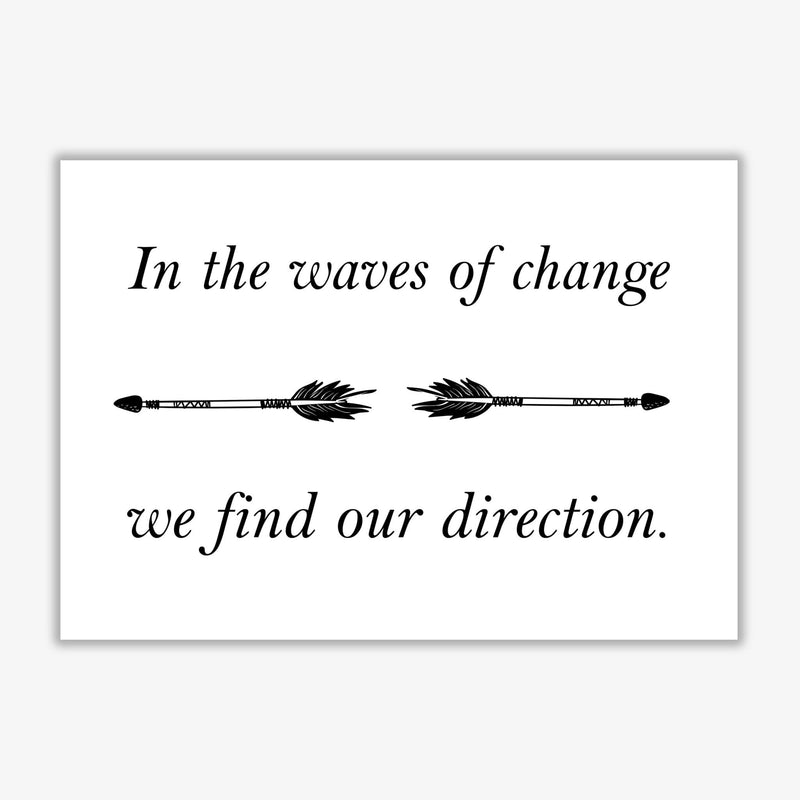 In the waves of change, we find our direction modern fine art print, framed typography wall art