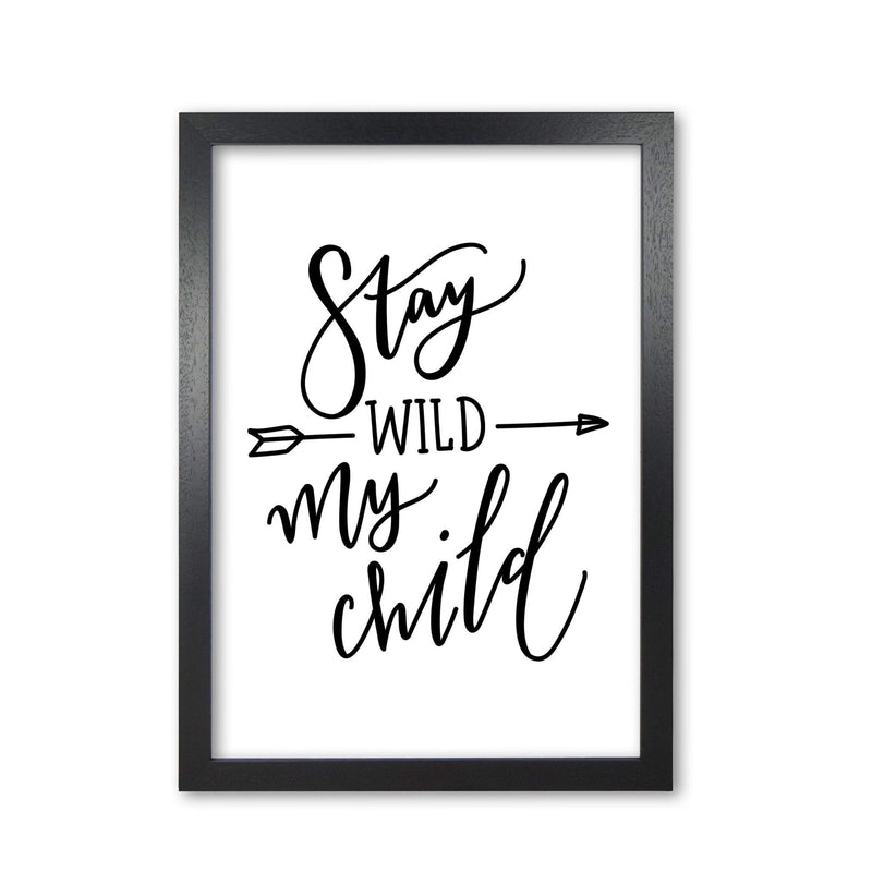 Stay wild my child modern fine art print