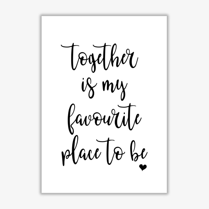 Together is my favourite place to be modern fine art print