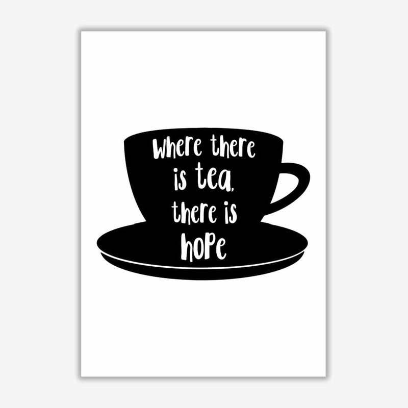 Where there is tea there is hope modern fine art print, framed kitchen wall art