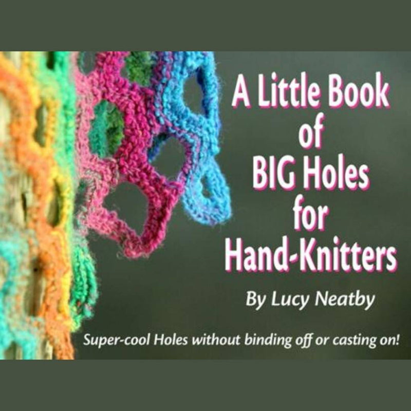 "Ebook ""A Little Book of BIG Holes for Hand-Knitters"" by Lucy Neatby"