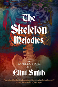 """The Skeleton Melodies - A Collection by Clint Smith"""
