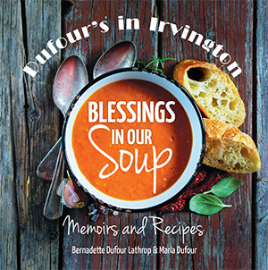 Blessings in Our Soup: Memoirs and Recipes from Dufour's in Irvington