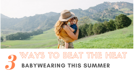 3 Ways to Beat the Heat: Summer Babywearing