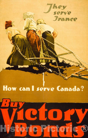 Vintage Poster - They Serve France. How can I Serve Canada? Buy Victory Bonds - Adapted from Photo by Brown Bros., Historic Wall Art