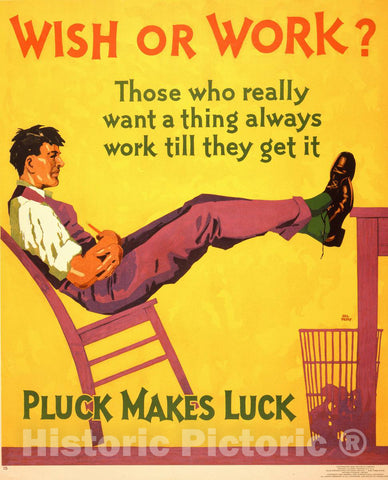 Vintage Poster -  Wish or Work? Those who Really Want a Thing Always Work Till They get it. Pluck Makes Luck  -  Hal Depuy., Historic Wall Art
