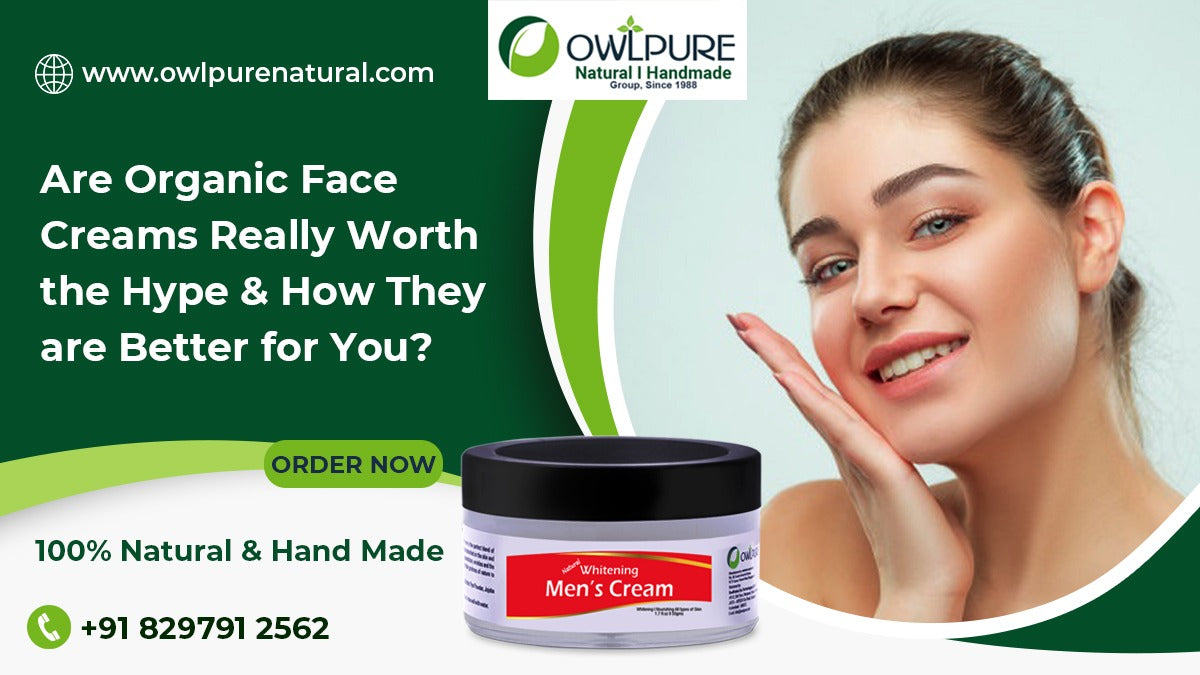 Are Organic Face Creams Really Worth the Hype & How They are Better for You?
