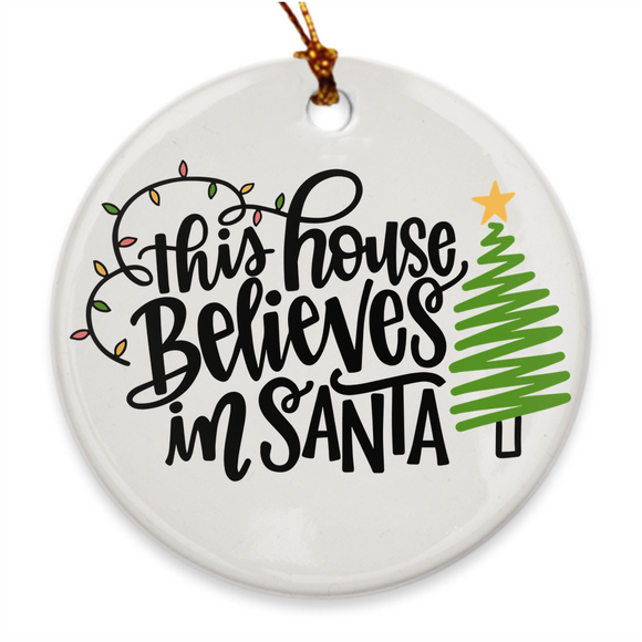 This House Beleives in Santa | Porcelain Ornament